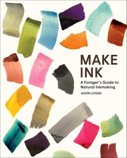 Make Ink A Forager's Guide to Natural Inkmaking