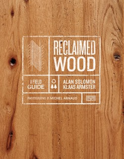 Reclaimed Wood A Field Guide