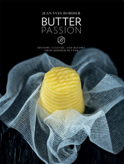 Butter Passion History, Culture, and Recipes from Bordier Butter
