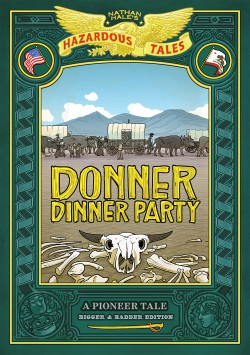 Donner Dinner Party (Nathan Hale's Hazardous Tales #3) A Pioneer Tale
