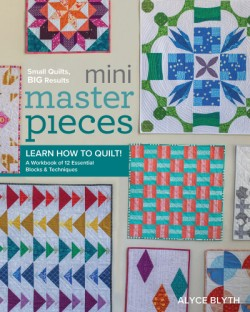 Mini Masterpieces Learn How to Quilt! A Workbook of 12 Essential Blocks & Techniques
