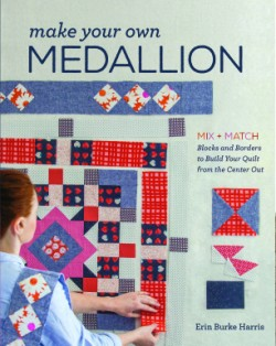Make Your Own Medallion Mix + Match Blocks and Borders to Build Your Quilt form the Center Out