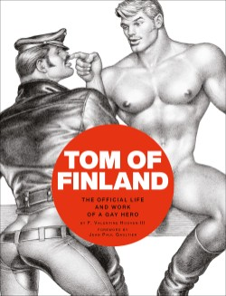 Tom of Finland The Official Life and Work of a Gay Hero