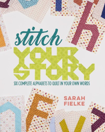 Stitch Your Story Six Complete Alphabets to Quilt in Your Own Words