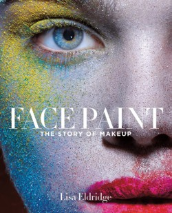 Face Paint The Story of Makeup