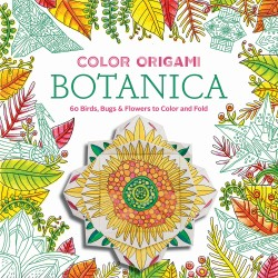 Color Origami: Botanica (Adult Coloring Book) 60 Birds, Bugs & Flowers to Color and Fold