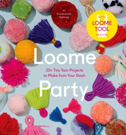 Loome Party 20+ Tiny Yarn Projects to Make from Your Stash