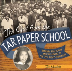 Girl from the Tar Paper School Barbara Rose Johns and the Advent of the Civil Rights Movement