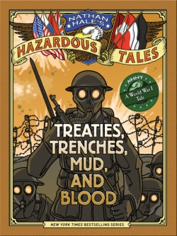 Treaties, Trenches, Mud, and Blood (Nathan Hale's Hazardous Tales #4) A World War I Tale