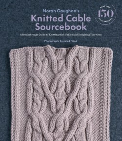 Norah Gaughan's Knitted Cable Sourcebook A Breakthrough Guide to Knitting with Cables and Designing Your Own