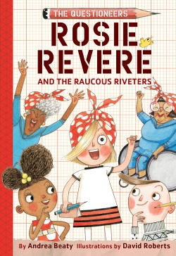 Rosie Revere and the Raucous Riveters The Questioneers Book #1