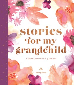 Stories for My Grandchild A Grandmother's Journal