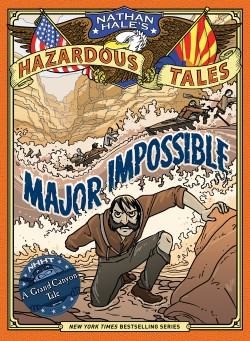 Major Impossible (Nathan Hale's Hazardous Tales #9) A Grand Canyon Tale