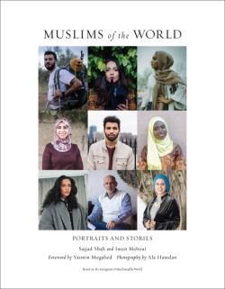 Muslims of the World Portraits and Stories of Hope, Survival, Loss, and Love