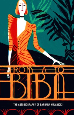 From A to Biba The Autobiography of Barbara Hulanicki