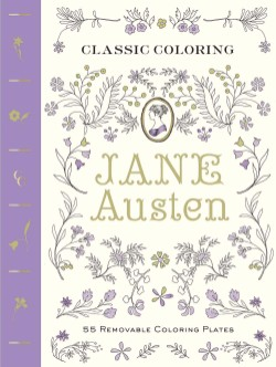 Classic Coloring: Jane Austen (Adult Coloring Book) 55 Removable Coloring Plates
