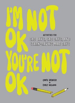 I'm Not OK, You're Not OK (Fill-in Book) Activities for Bad Days, Sad Days, and Stark-Raving Mad Days