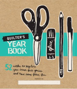 Quilter's Yearbook 52 Weeks to Explore Your Inner Quilt Genius and Have Some Fabric Fun