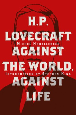 H. P. Lovecraft Against the World, Against Life