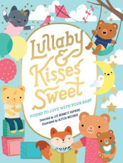 Lullaby and Kisses Sweet Poems to Love with Your Baby