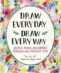 Draw Every Day, Draw Every Way (Guided Sketchbook) Sketch, Paint, and Doodle Through One Creative Year