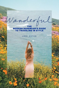 Wanderful The Modern Bohemian's Guide to Traveling in Style