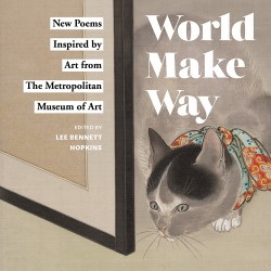 World Make Way New Poems Inspired by Art from The Metropolitan Museum