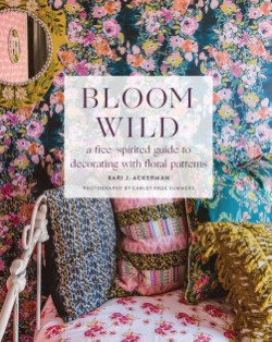 Bloom Wild a free-spirited guide to decorating with floral patterns