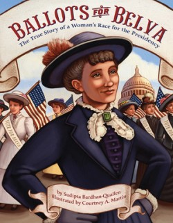 Ballots for Belva The True Story of a Woman's Race for the Presidency