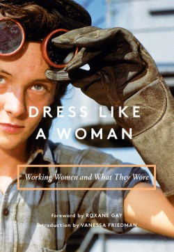 Dress Like a Woman Working Women and What They Wore