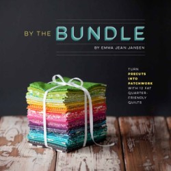 By the Bundle Turn Precuts into Patchwork with 12 Fat Quarter-Friendly Quilts